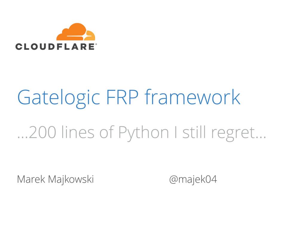 Gatelogic FRP framework Marek Majkowski @majek0...