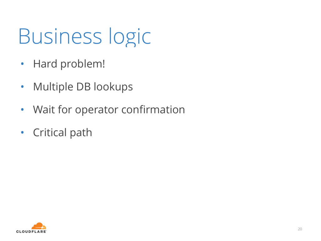 Business logic • Hard problem! • Multiple DB lo...