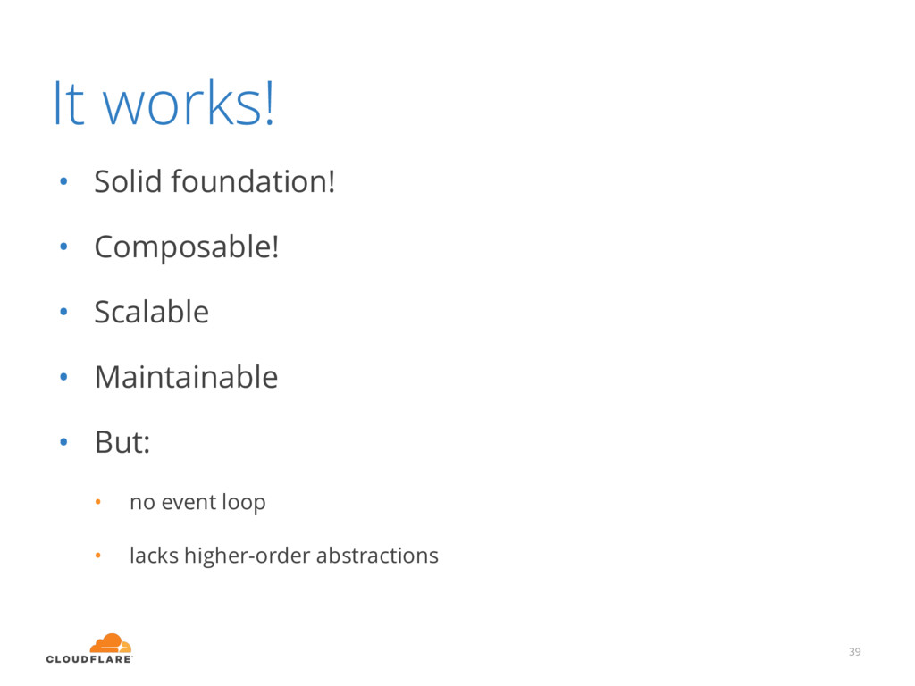 It works! • Solid foundation! • Composable! • S...