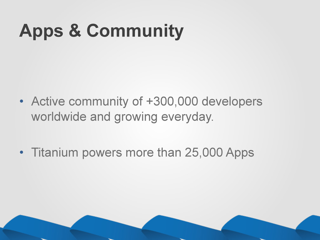 Apps & Community •  Active community of +300,00...