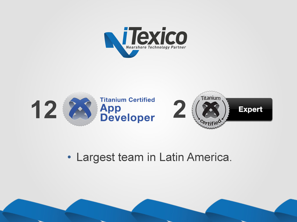 12 2 • Largest team in Latin America.