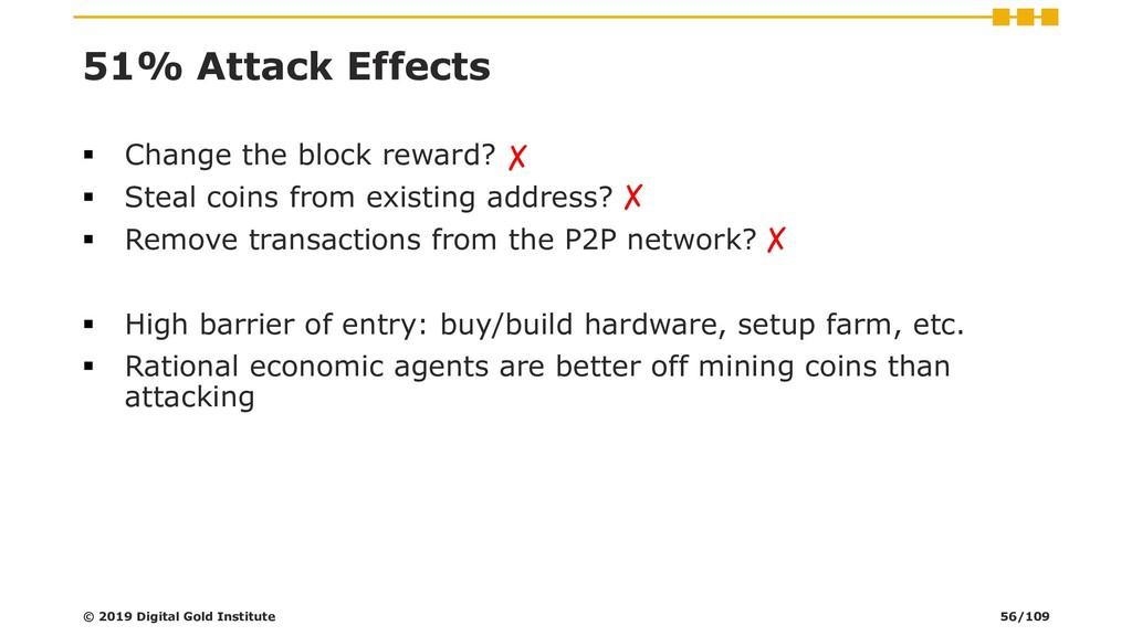51% Attack Effects ▪ Change the block reward? ▪...