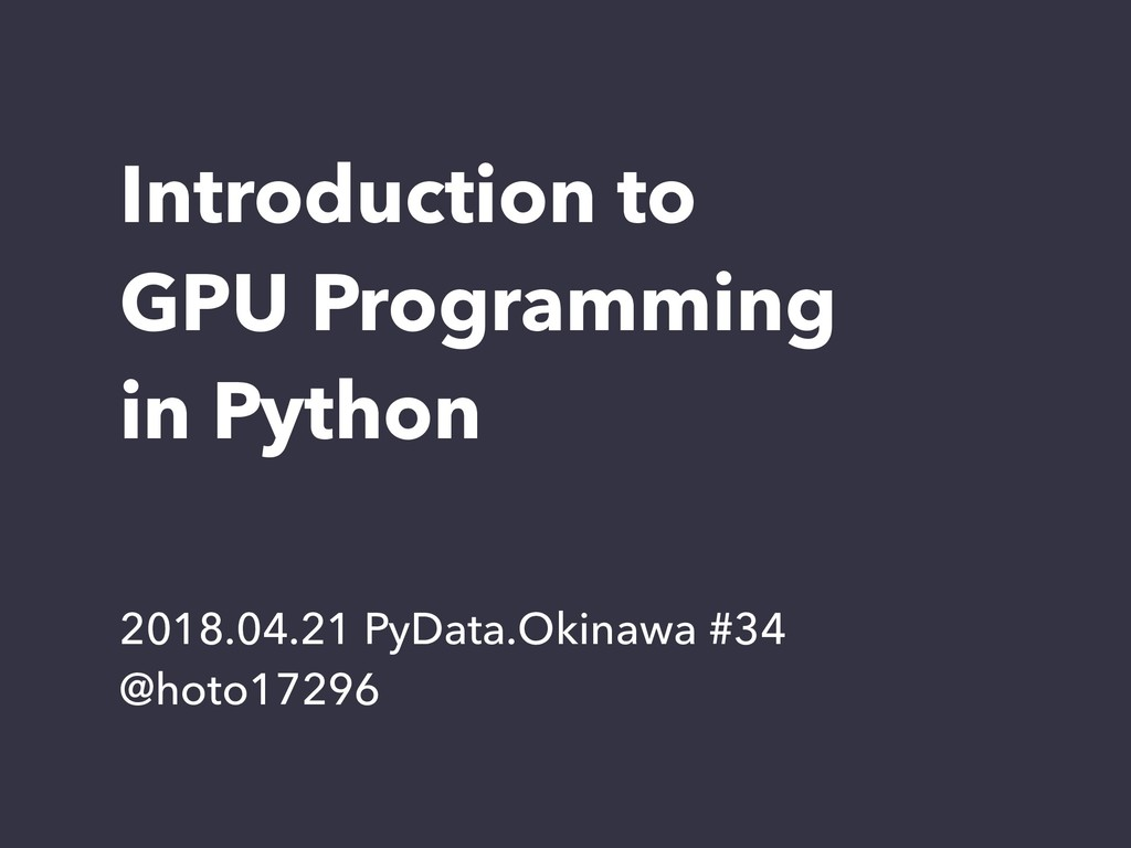 Introduction to GPU Programming in Python 2018....