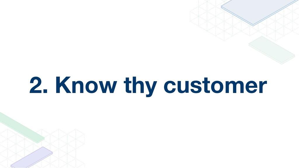 2. Know thy customer