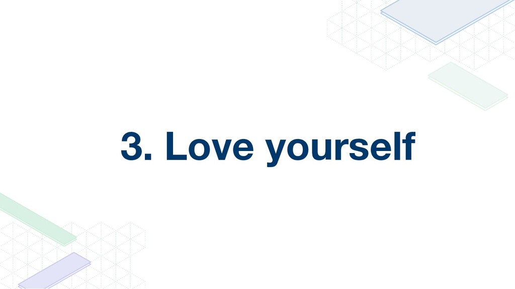 3. Love yourself