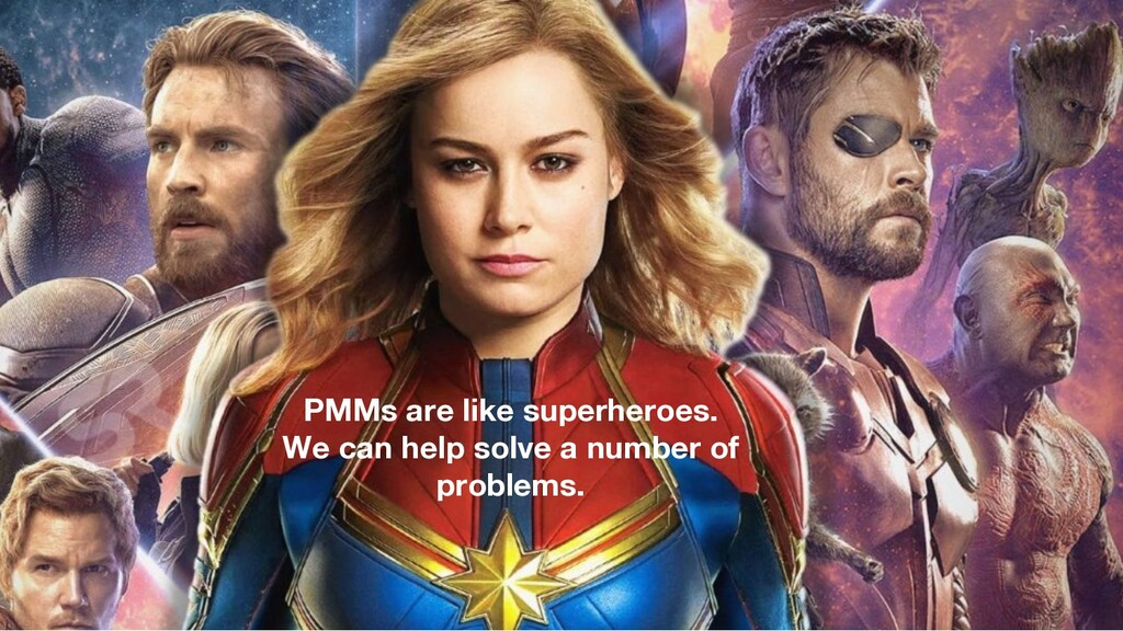 PMMs are like superheroes. We can help solve a ...