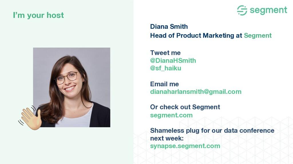 I'm your host Diana Smith Head of Product Marke...