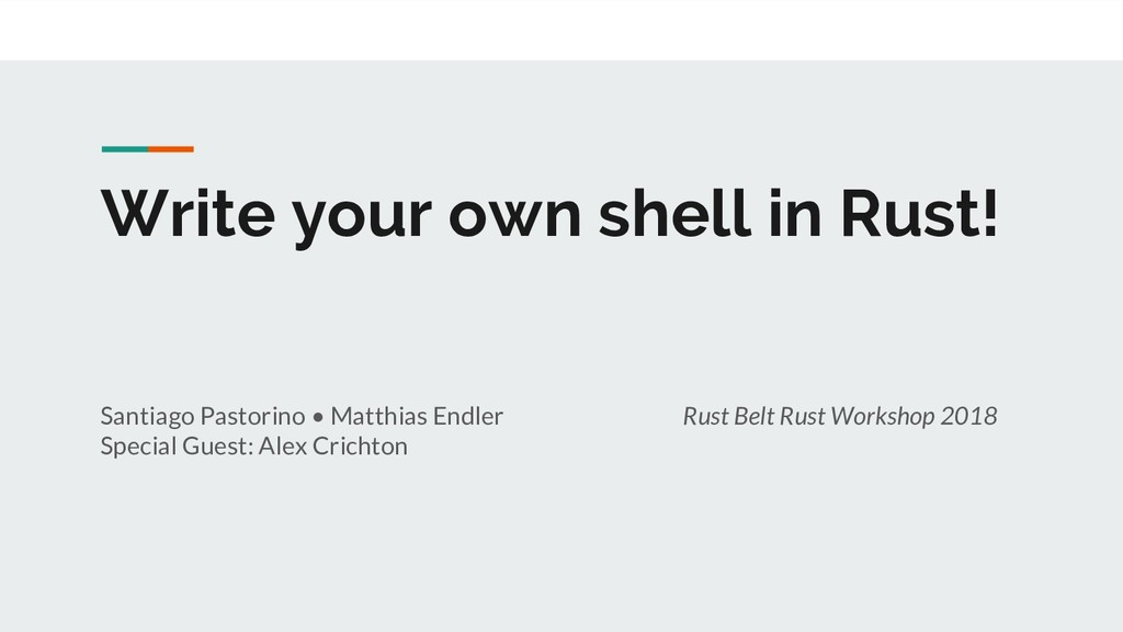 Write your own shell in Rust! Santiago Pastorin...