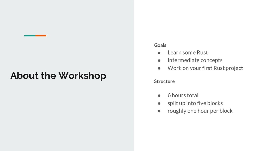 About the Workshop Goals ● Learn some Rust ● In...