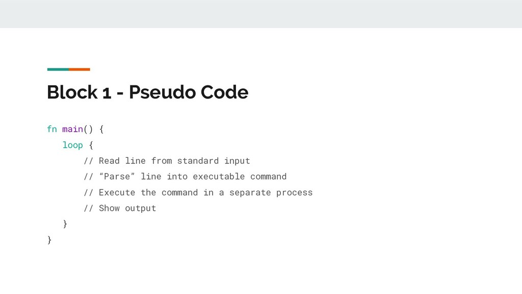 Block 1 - Pseudo Code fn main() { loop { // Rea...