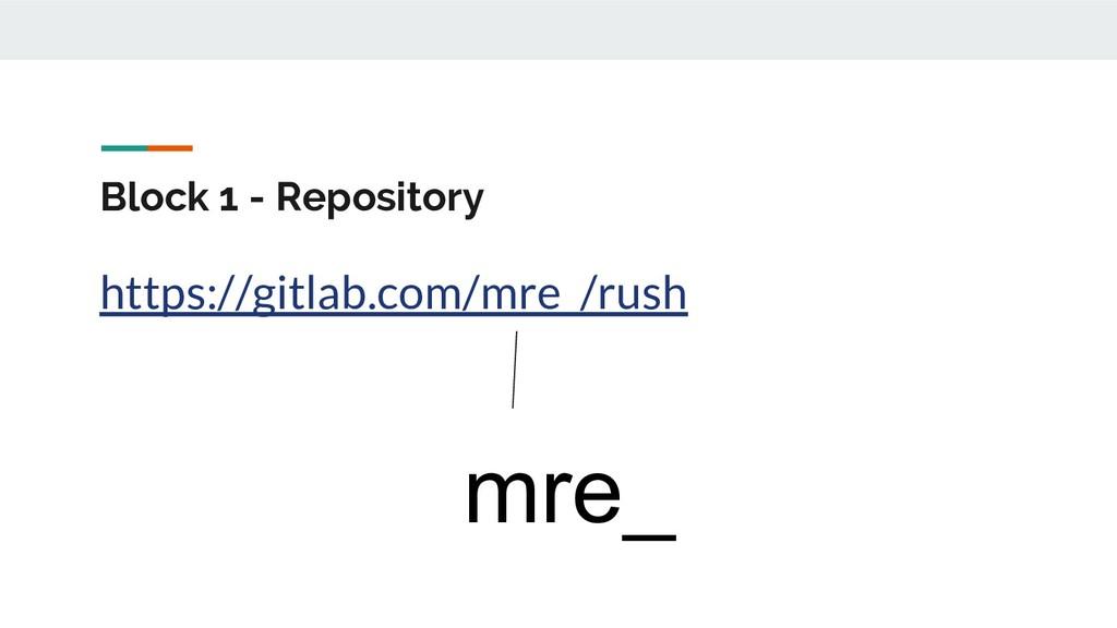 Block 1 - Repository https://gitlab.com/mre_/ru...