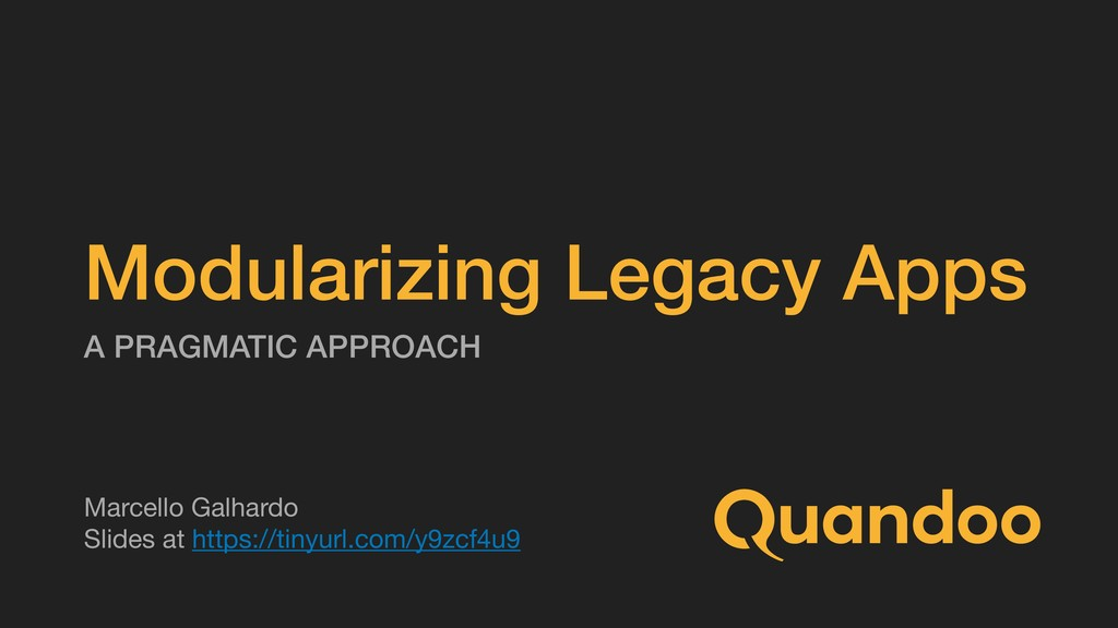 Modularizing Legacy Apps A PRAGMATIC APPROACH M...