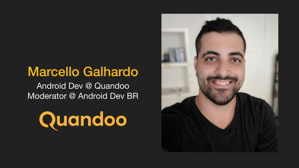 Marcello Galhardo Android Dev @ Quandoo  Modera...