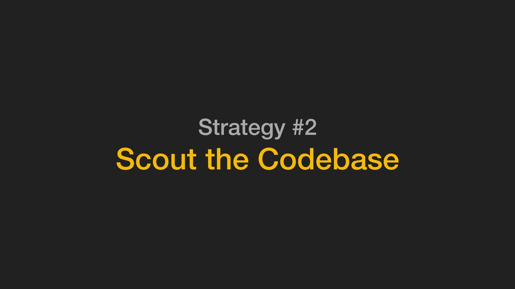 Strategy #2 Scout the Codebase