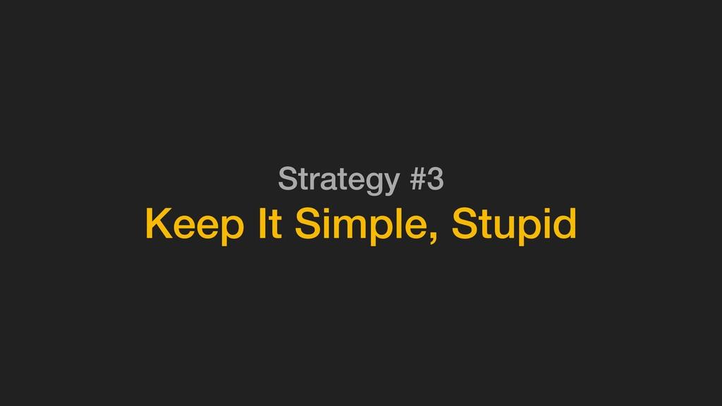 Strategy #3 Keep It Simple, Stupid