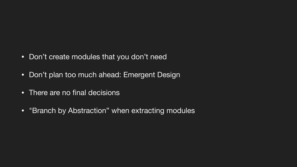 • Don't create modules that you don't need  • D...
