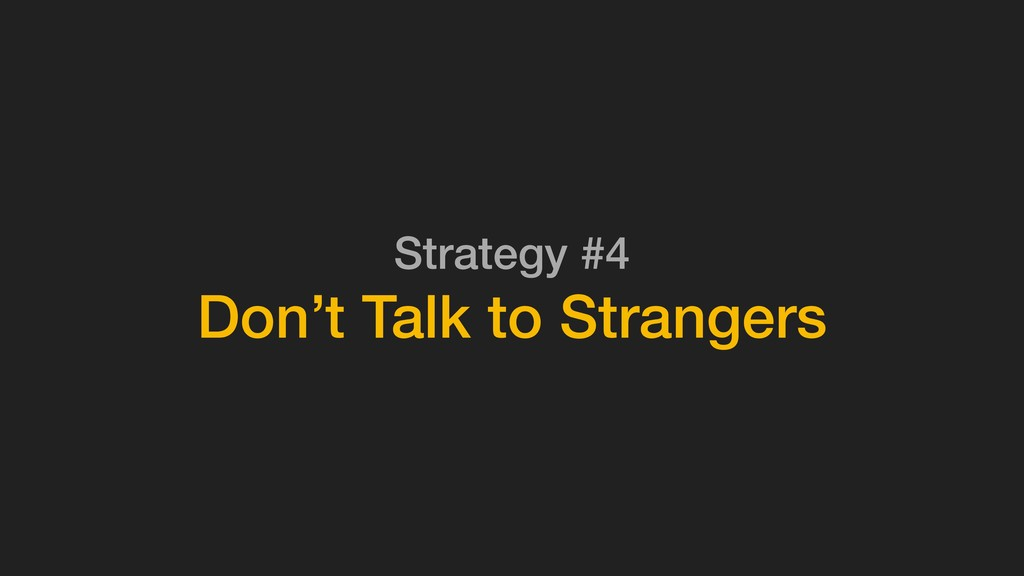 Strategy #4 Don't Talk to Strangers