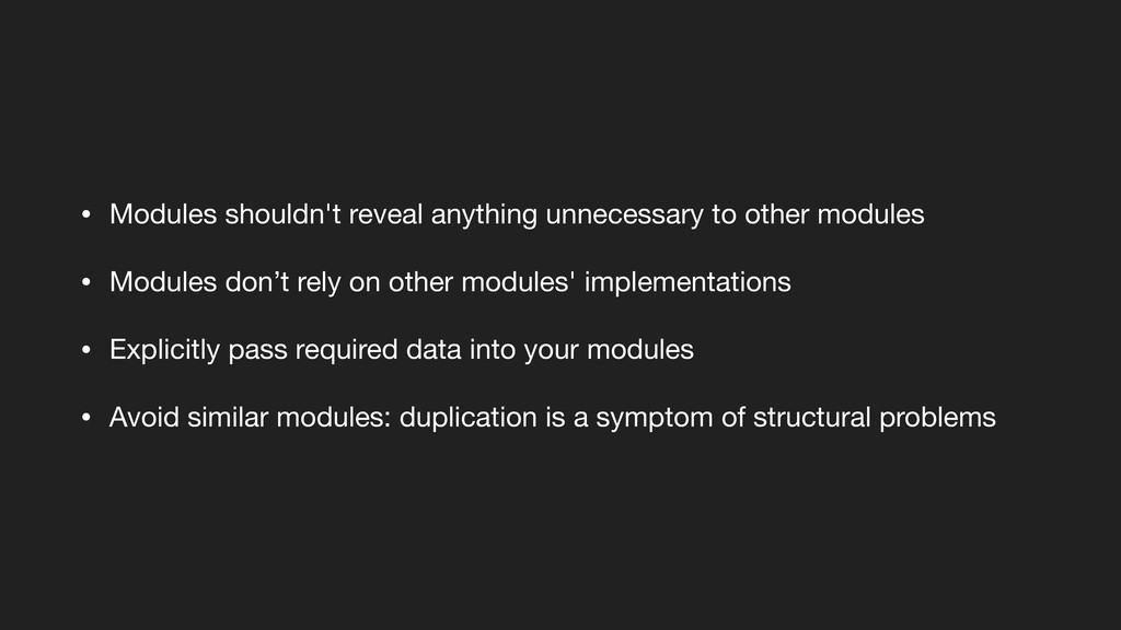 • Modules shouldn't reveal anything unnecessary...