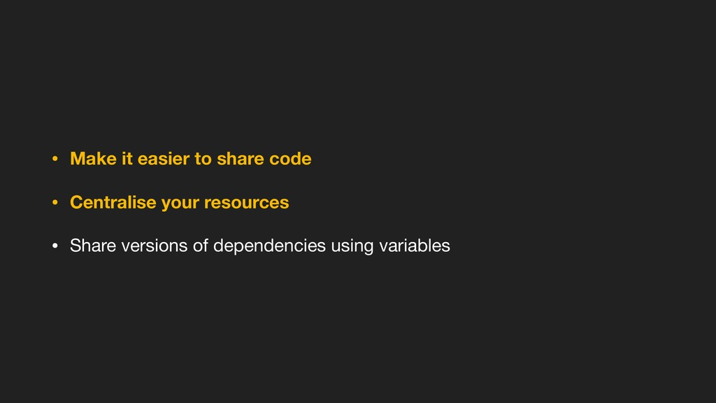 • Make it easier to share code • Centralise you...