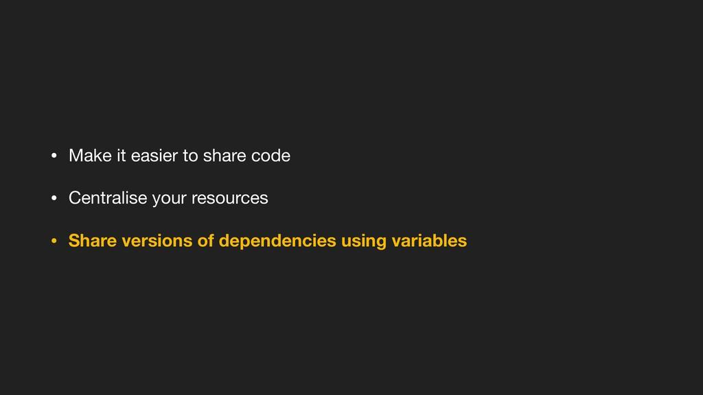 • Make it easier to share code  • Centralise yo...