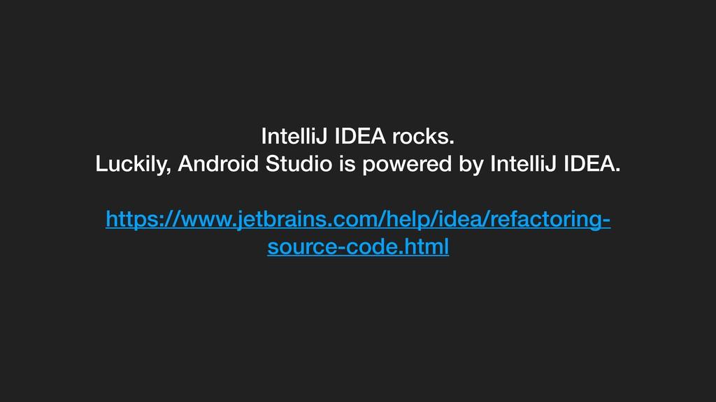IntelliJ IDEA rocks. Luckily, Android Studio is...