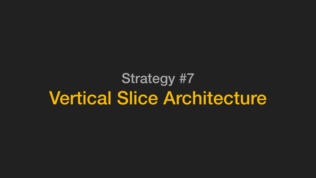 Strategy #7 Vertical Slice Architecture