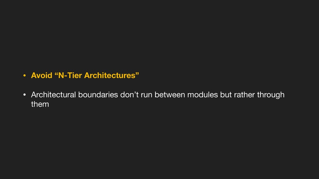 """• Avoid """"N-Tier Architectures"""" • Architectural ..."""