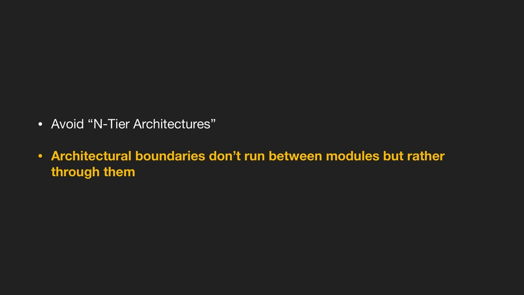"""• Avoid """"N-Tier Architectures""""  • Architectural..."""