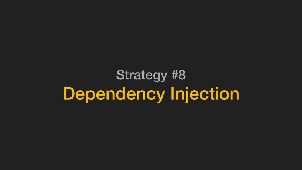 Strategy #8 Dependency Injection