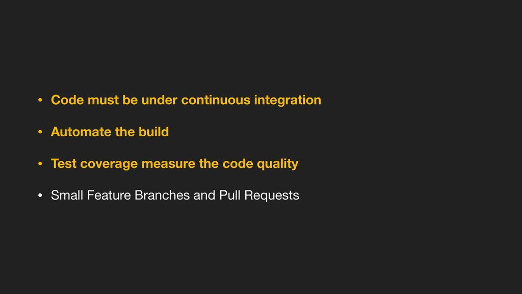 • Code must be under continuous integration • A...