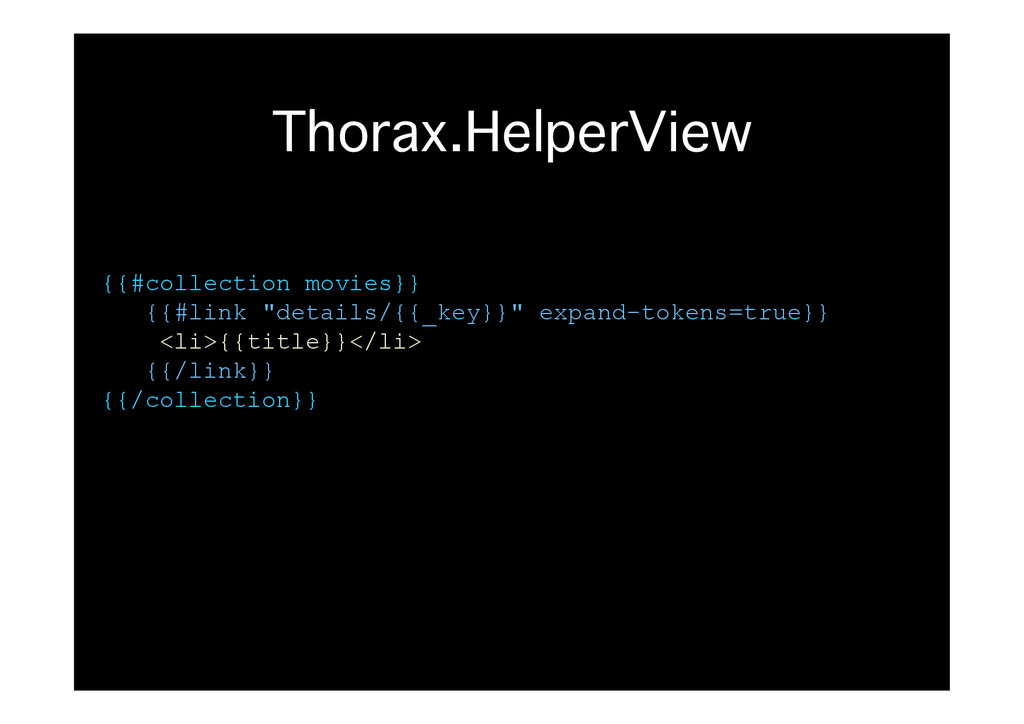 Thorax.HelperView� {{#collection movies}} {{#li...