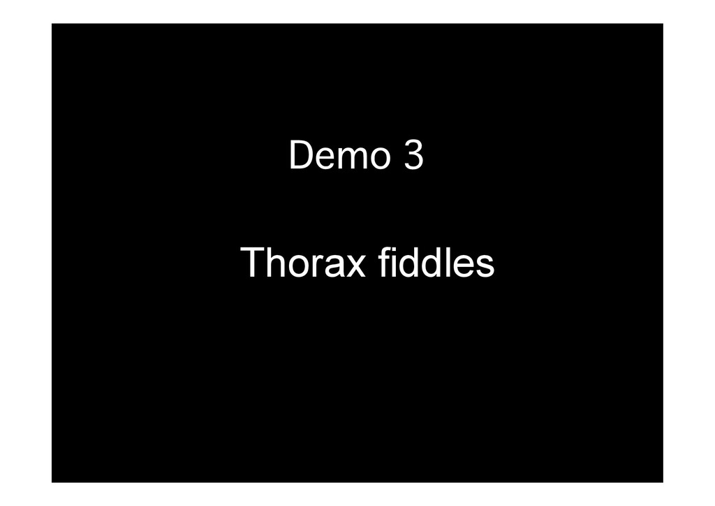 Demo 3� Thorax fiddles