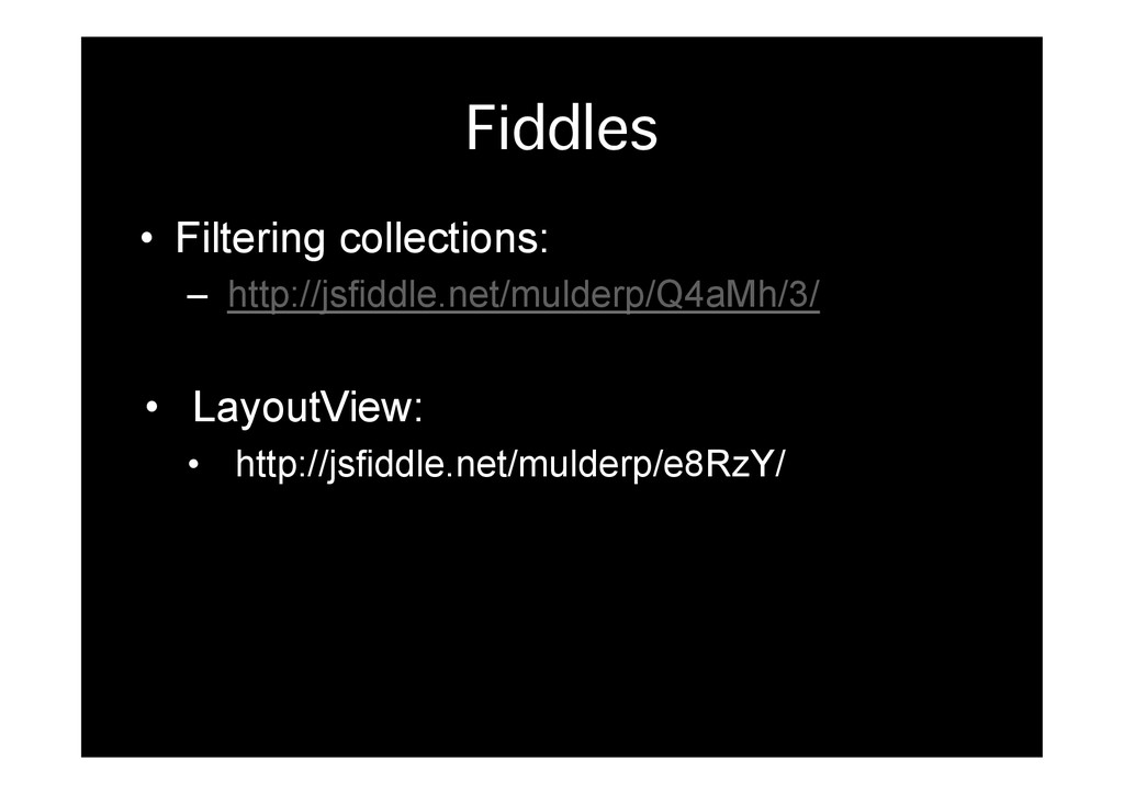 Fiddles� • Filtering collections: – http://js...