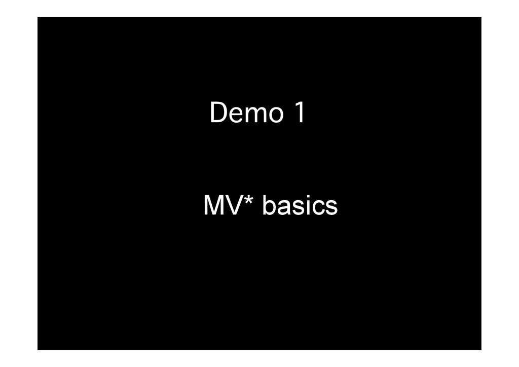 Demo 1� MV* basics