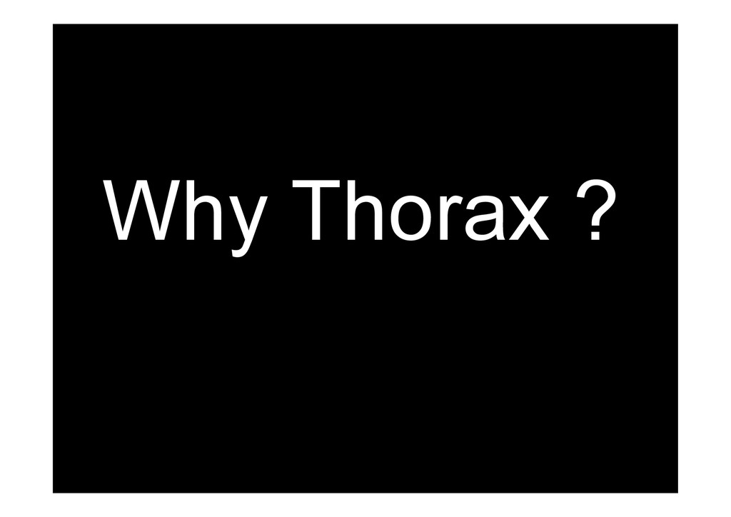 Why Thorax ?