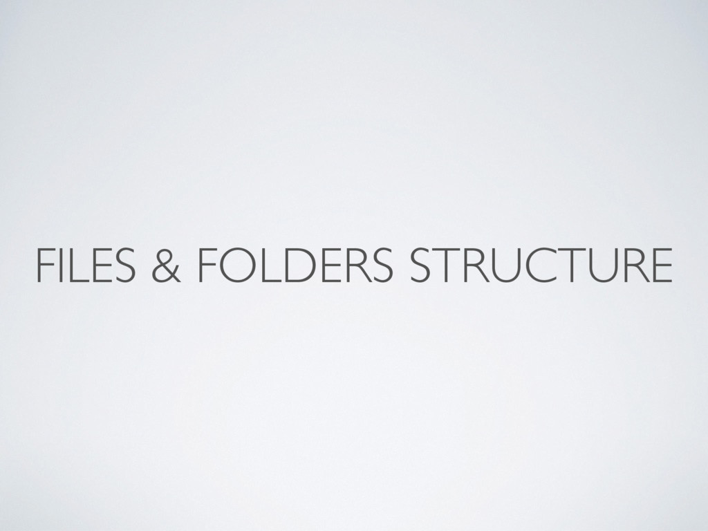 FILES & FOLDERS STRUCTURE