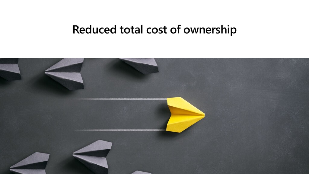 Reduced total cost of ownership