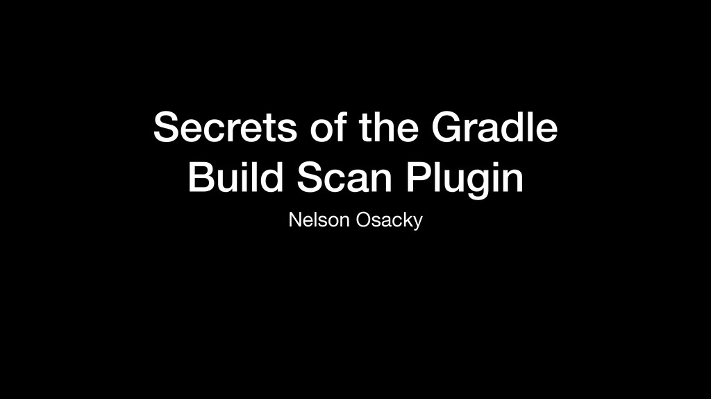 Secrets of the Gradle Build Scan Plugin Nelson ...