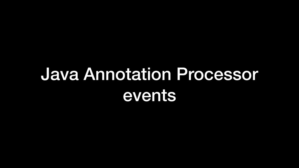 Java Annotation Processor events