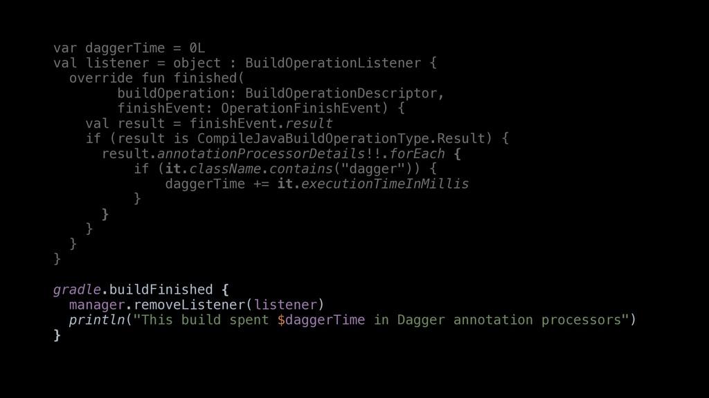 var daggerTime = 0L val listener = object : Bui...