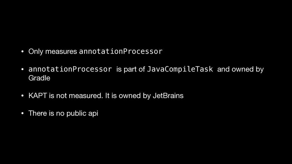 • Only measures annotationProcessor • annotatio...