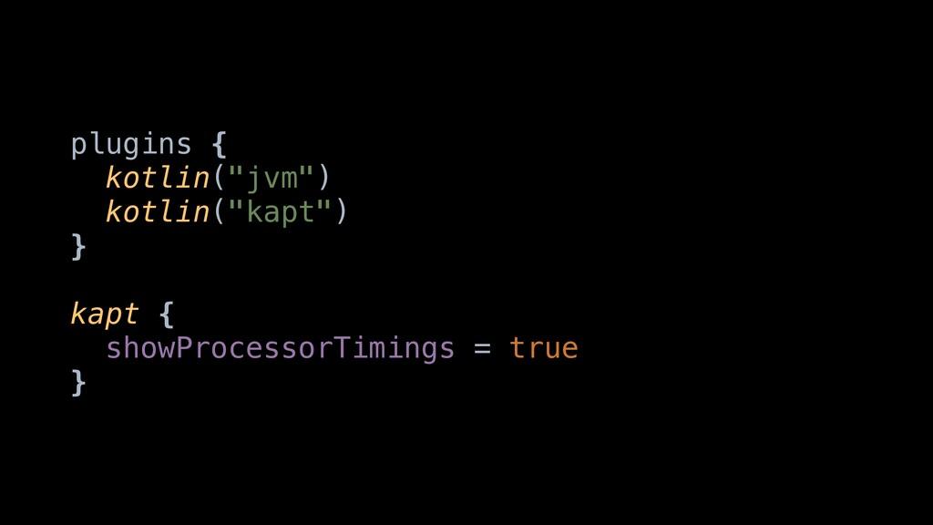 "plugins { kotlin(""jvm"") kotlin(""kapt"") } kapt {..."