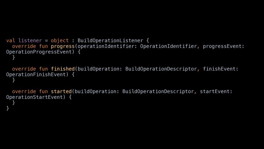 val listener = object : BuildOperationListener ...