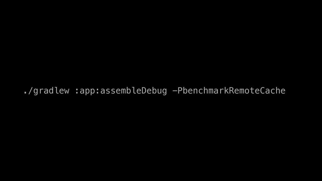 ./gradlew :app:assembleDebug -PbenchmarkRemoteC...