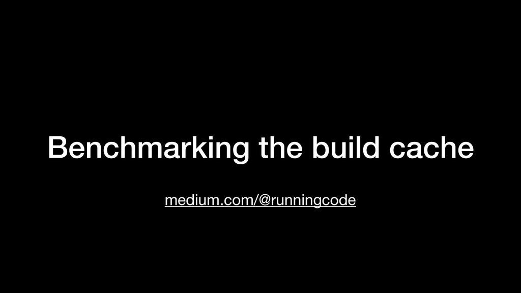 Benchmarking the build cache medium.com/@runnin...