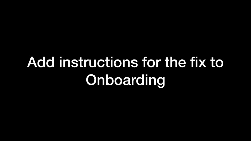 Add instructions for the fix to Onboarding