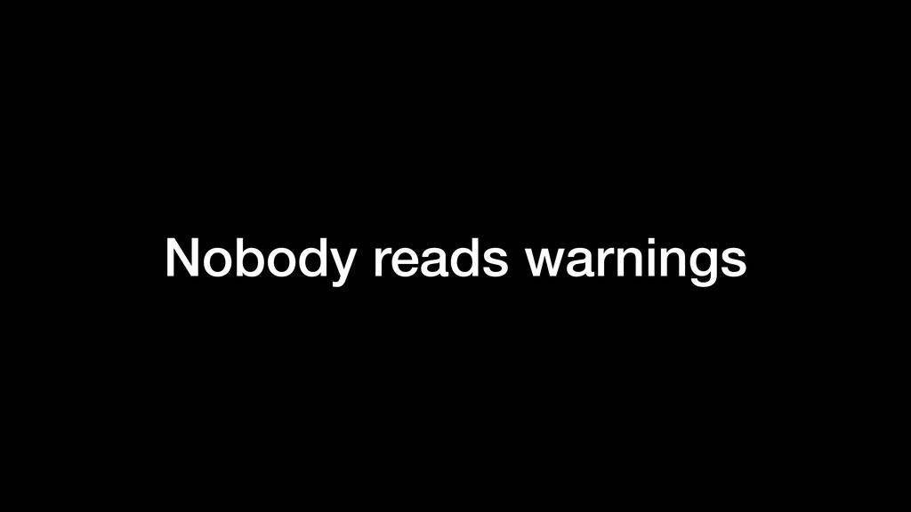 Nobody reads warnings