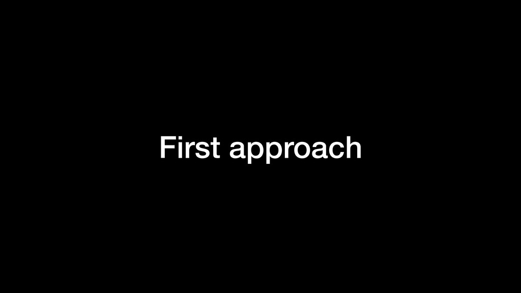 First approach