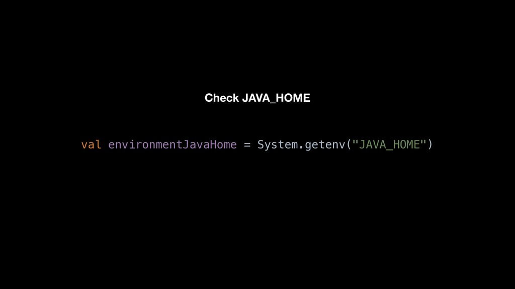 "val environmentJavaHome = System.getenv(""JAVA_H..."