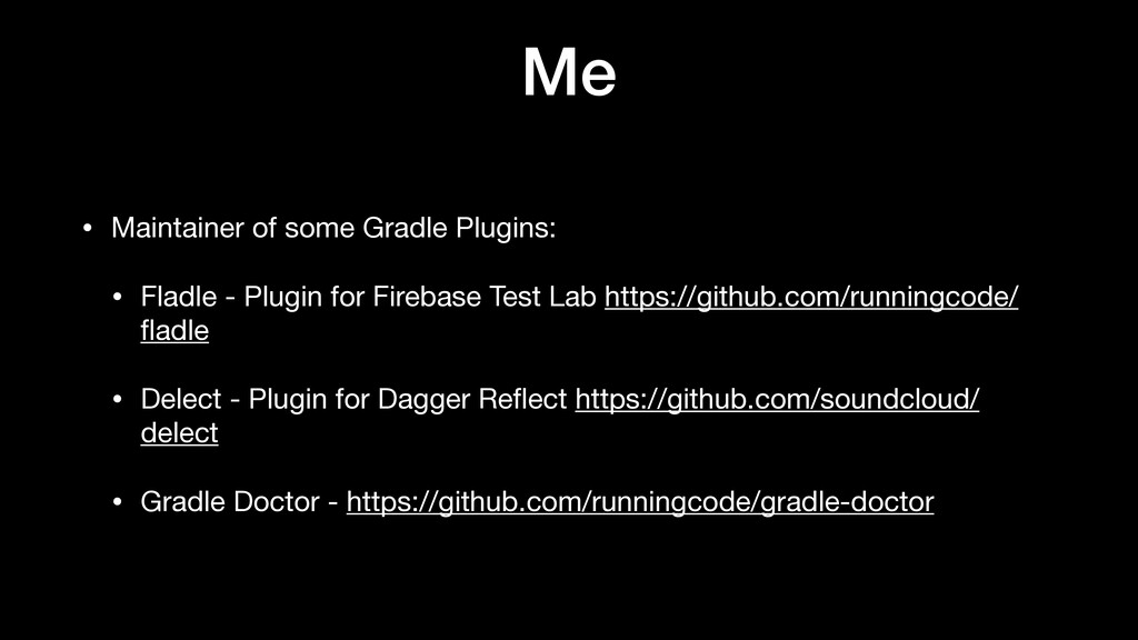 Me • Maintainer of some Gradle Plugins:  • Flad...